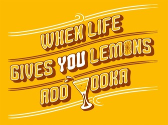 When Life Gives You Lemons, Add Vodka