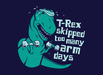 T-Rex Skipped Too Many Arm Days